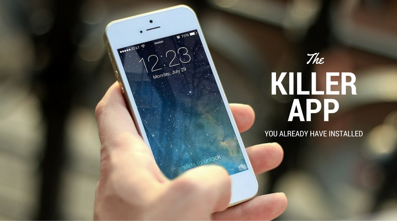 The Killer App Already Installed in Every Single Mobile Device