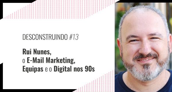 Rui Nunes, o Email Marketing, Equipas e o Digital nos 90s